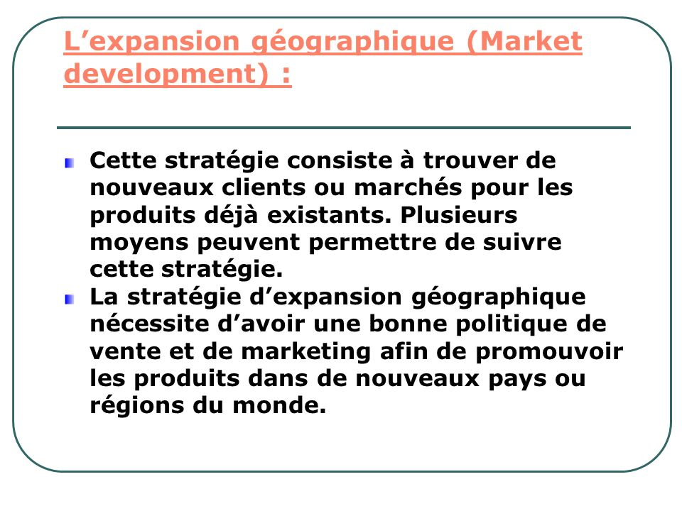 L'expansion géographique (Market development) :