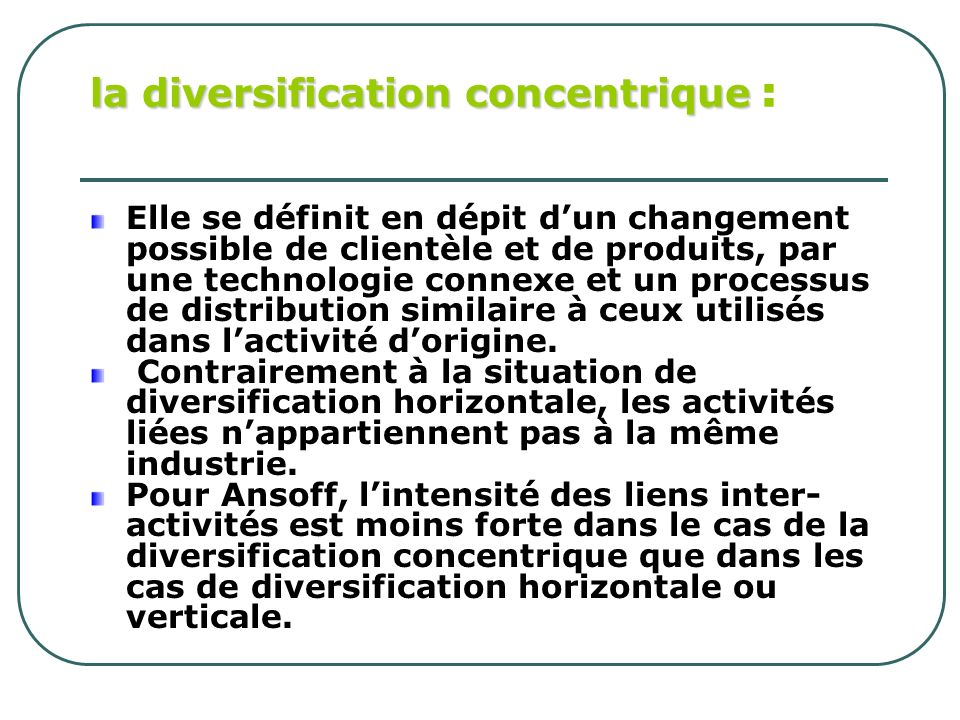 la diversification concentrique :