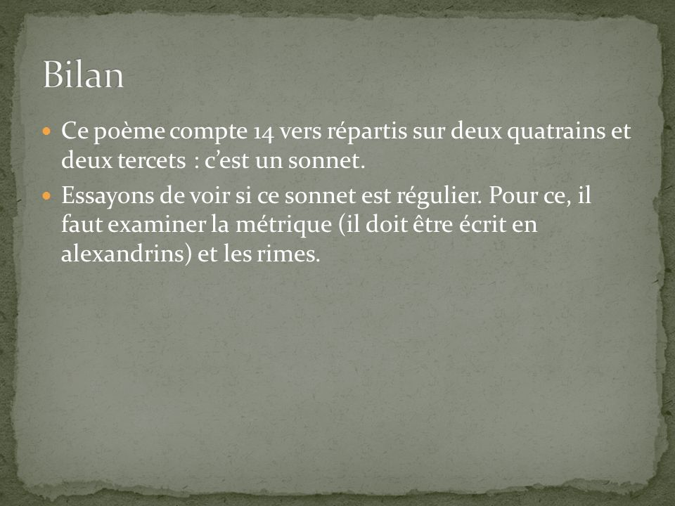 Bilan Ce poème compte 14 vers répartis sur deux quatrains et deux tercets : c'est un sonnet.