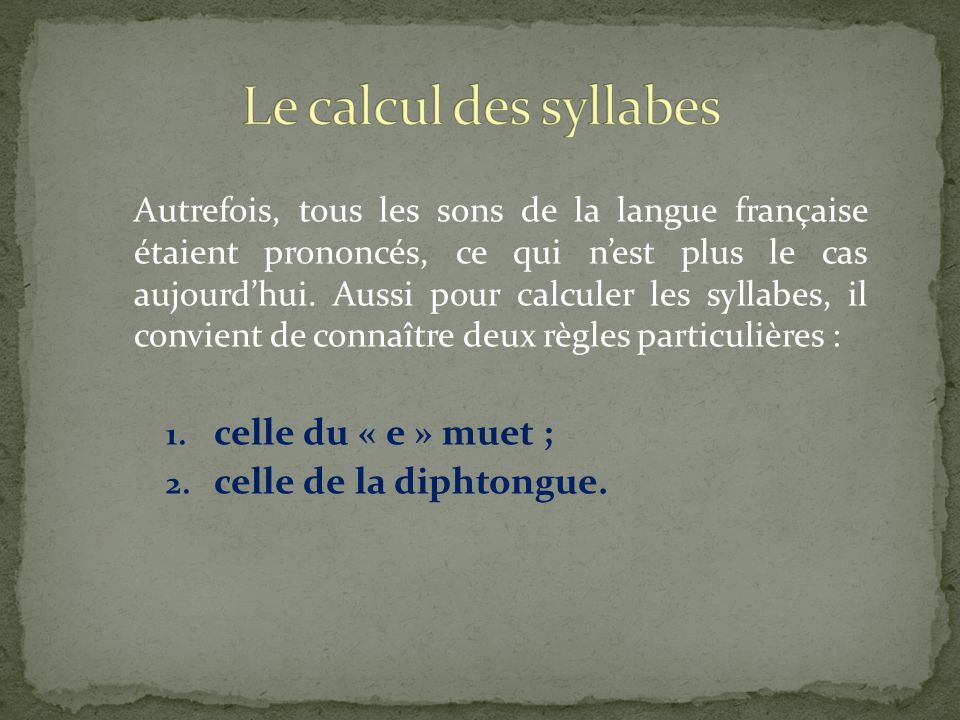 Le calcul des syllabes celle du « e » muet ; celle de la diphtongue.