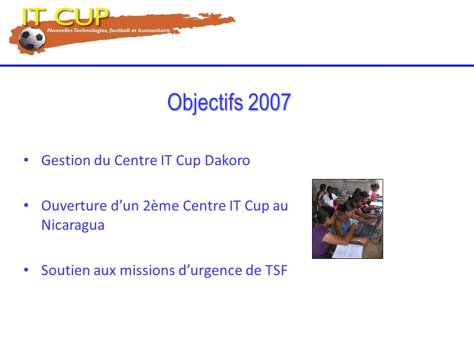 Objectifs 2007 Gestion du Centre IT Cup Dakoro