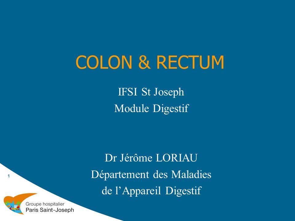 COLON & RECTUM IFSI St Joseph Module Digestif Dr Jérôme LORIAU