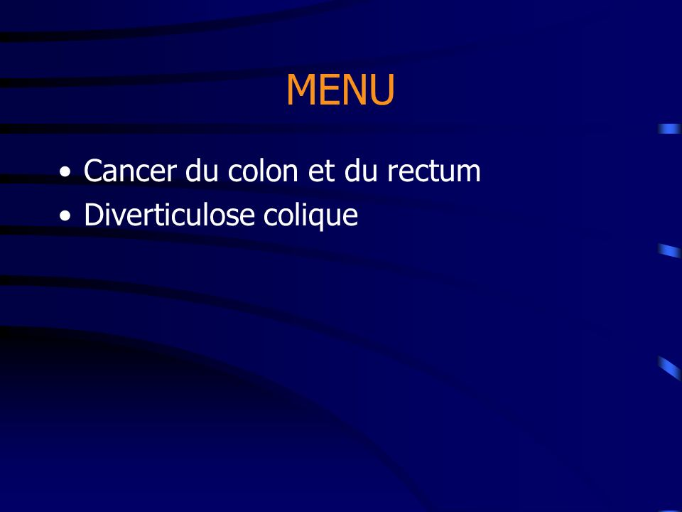 MENU Cancer du colon et du rectum Diverticulose colique