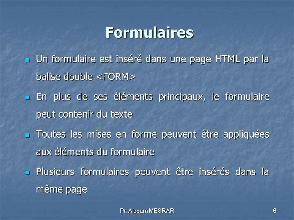 Formulaires Un formulaire est inséré dans une page HTML par la balise double <FORM>