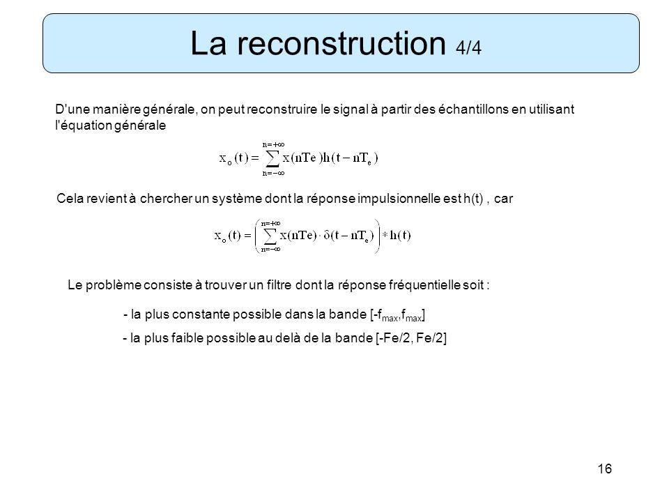 La reconstruction 4/4 D une manière générale, on peut reconstruire le signal à partir des échantillons en utilisant l équation générale.