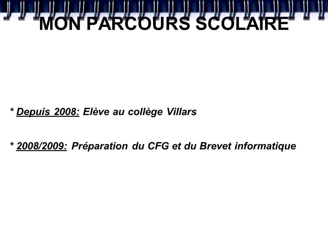 MON PARCOURS SCOLAIRE * Depuis 2008: Elève au collège Villars