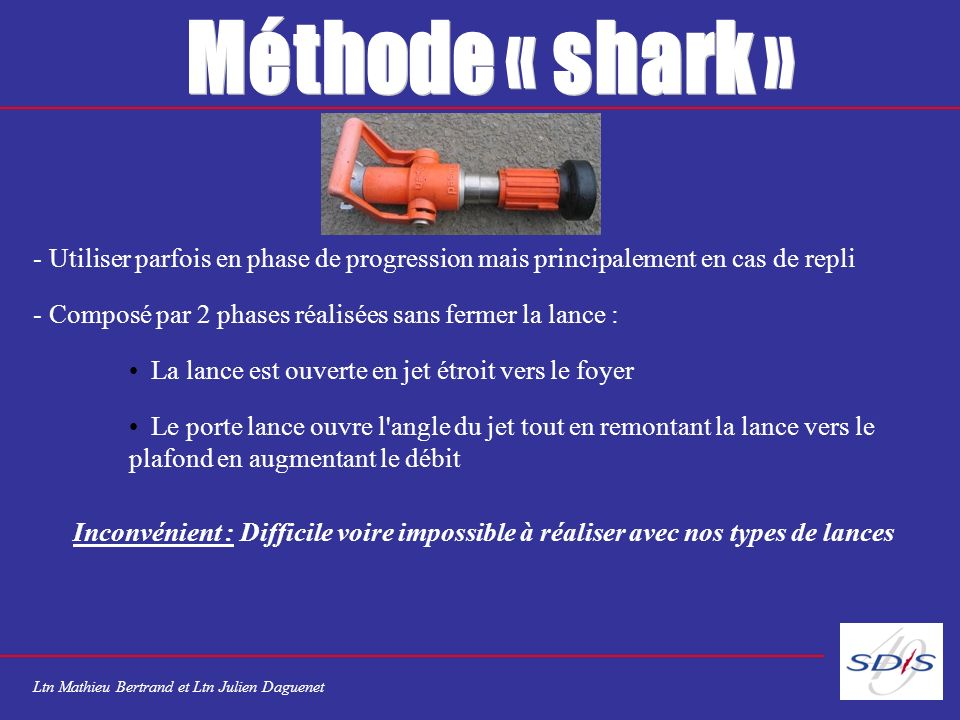 Méthode « shark » Utiliser parfois en phase de progression mais principalement en cas de repli.