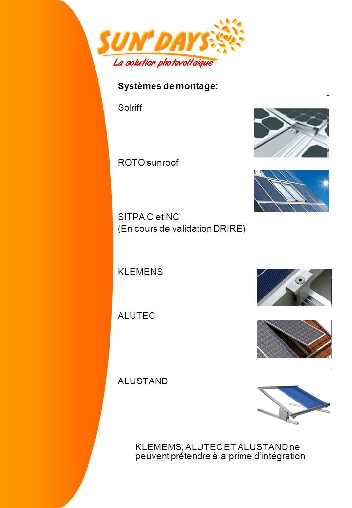 Systèmes de montage: Solriff. ROTO sunroof. SITPA C et NC. (En cours de validation DRIRE) KLEMENS.