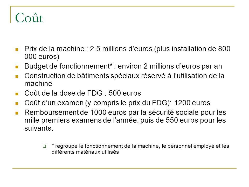 Coût Prix de la machine : 2.5 millions d'euros (plus installation de 800 000 euros) Budget de fonctionnement* : environ 2 millions d'euros par an.