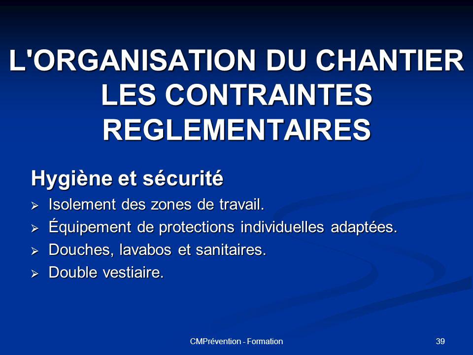L ORGANISATION DU CHANTIER LES CONTRAINTES REGLEMENTAIRES
