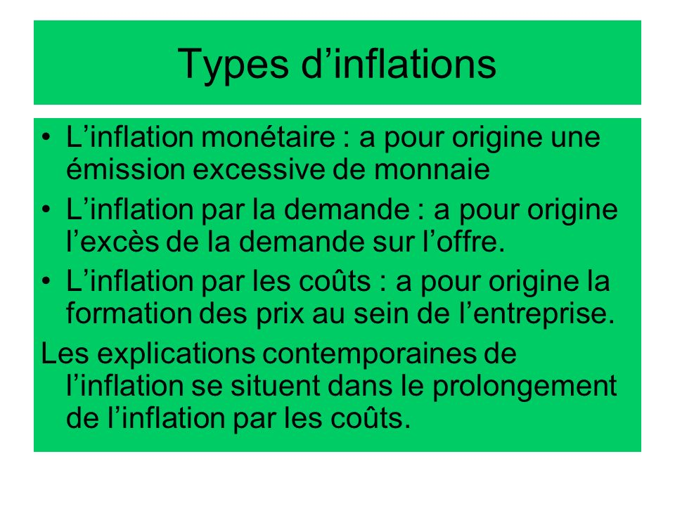 Types d'inflations L'inflation monétaire : a pour origine une émission excessive de monnaie.
