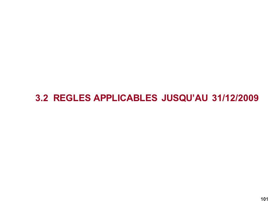 3.2 REGLES APPLICABLES JUSQU'AU 31/12/2009
