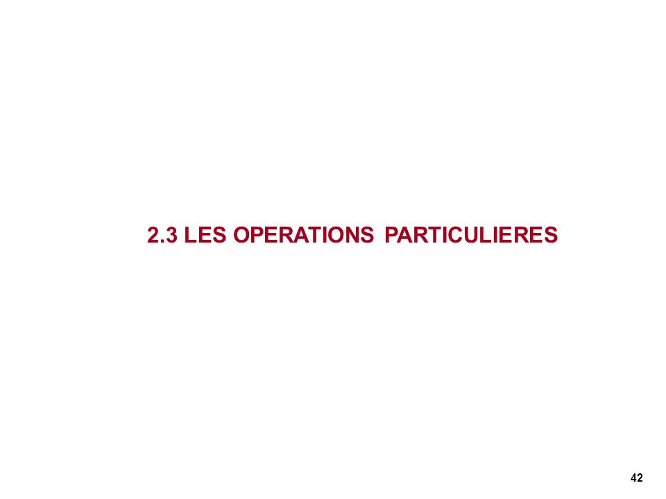 2.3 LES OPERATIONS PARTICULIERES