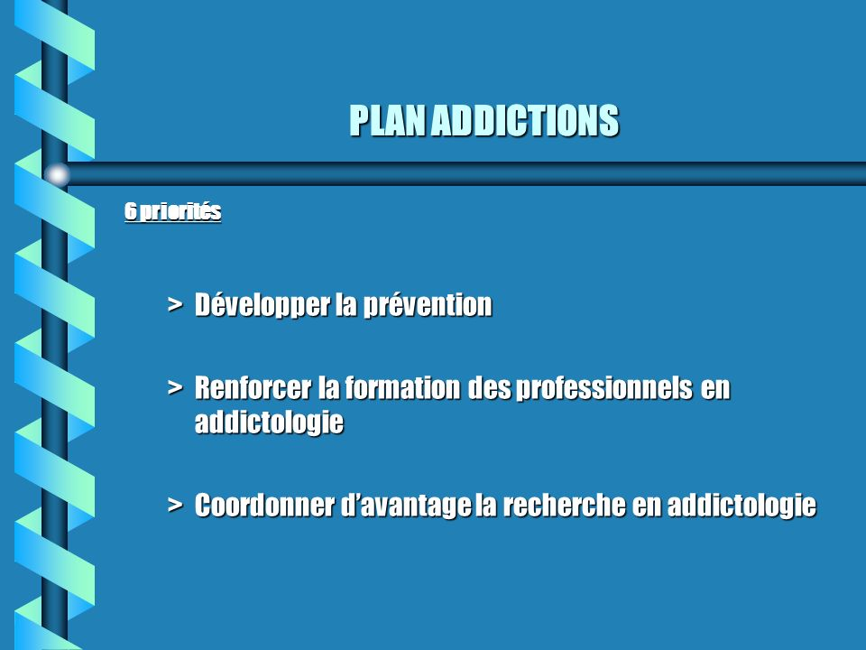PLAN ADDICTIONS Développer la prévention