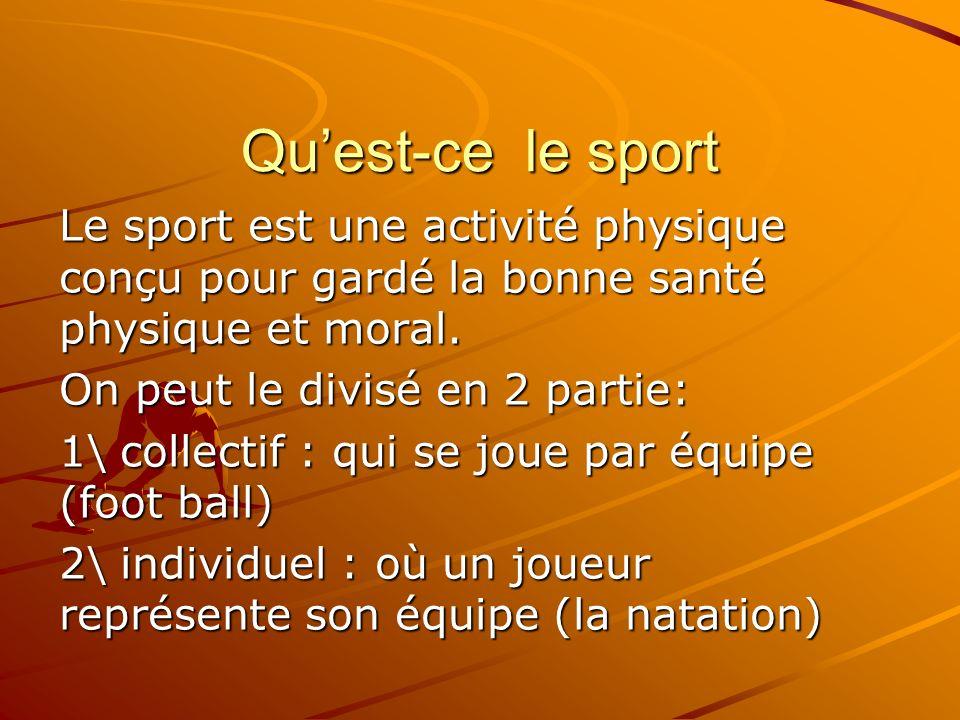 Qu'est-ce le sportLe sport est une activité physique conçu pour gardé la bonne santé physique et moral.