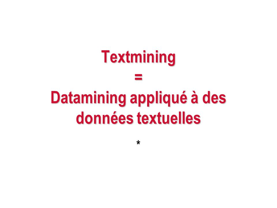Textmining = Datamining appliqué à des données textuelles