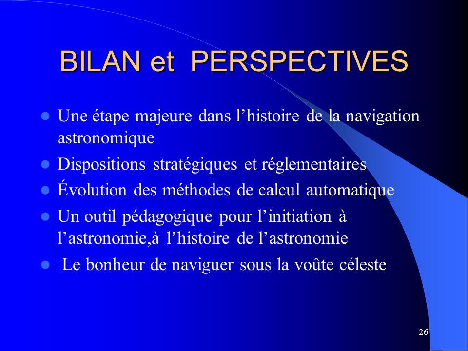BILAN et PERSPECTIVES Une étape majeure dans l'histoire de la navigation astronomique. Dispositions stratégiques et réglementaires.
