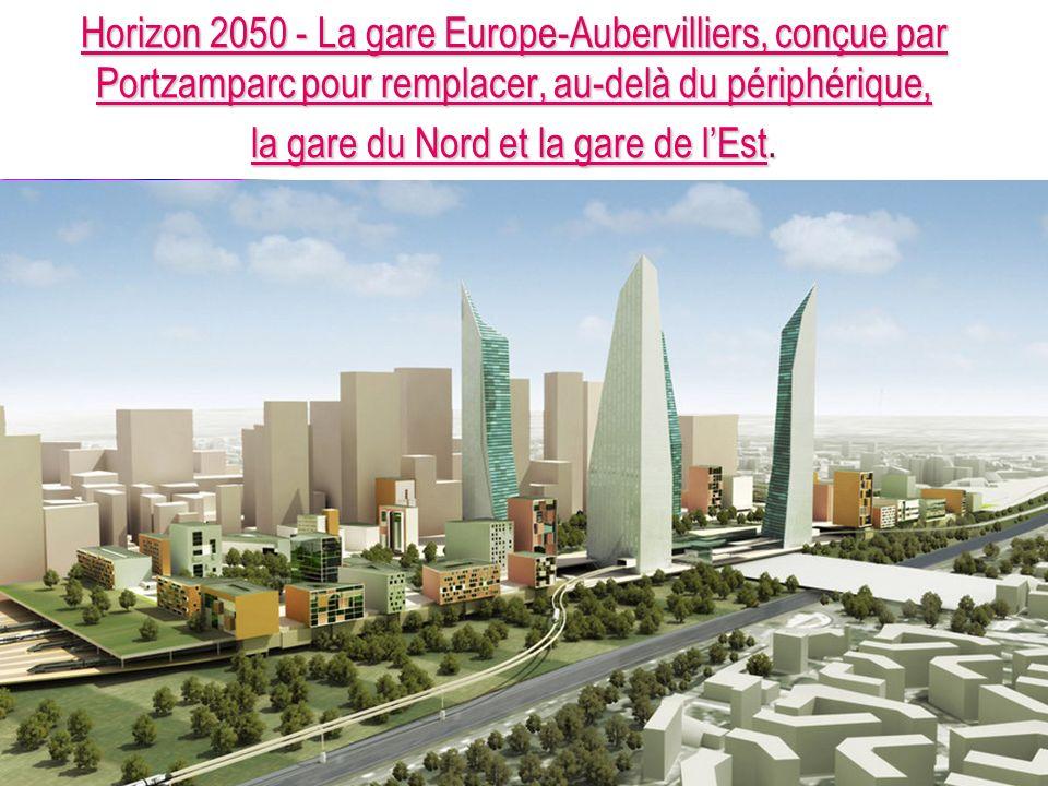 Horizon 2050 - La gare Europe-Aubervilliers, conçue par Portzamparc pour remplacer, au-delà du périphérique, la gare du Nord et la gare de l'Est.