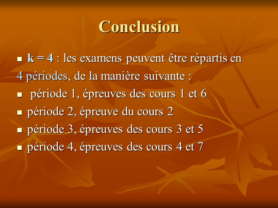 Conclusion k = 4 : les examens peuvent être répartis en