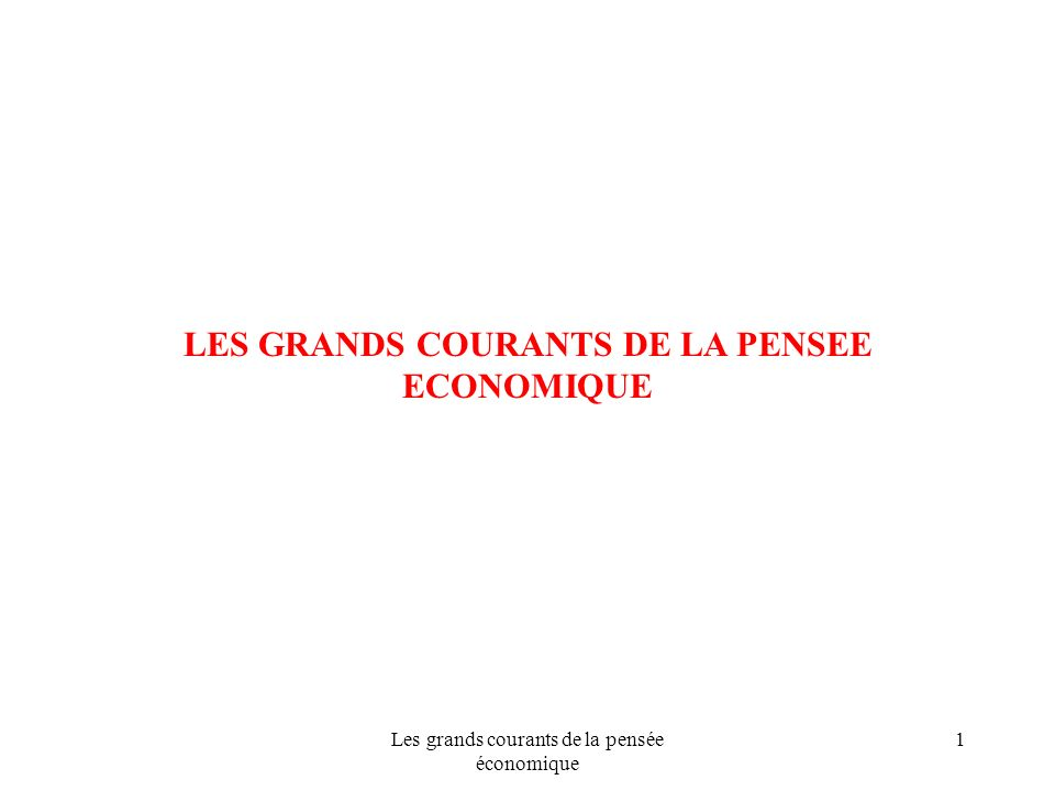 LES GRANDS COURANTS DE LA PENSEE ECONOMIQUE