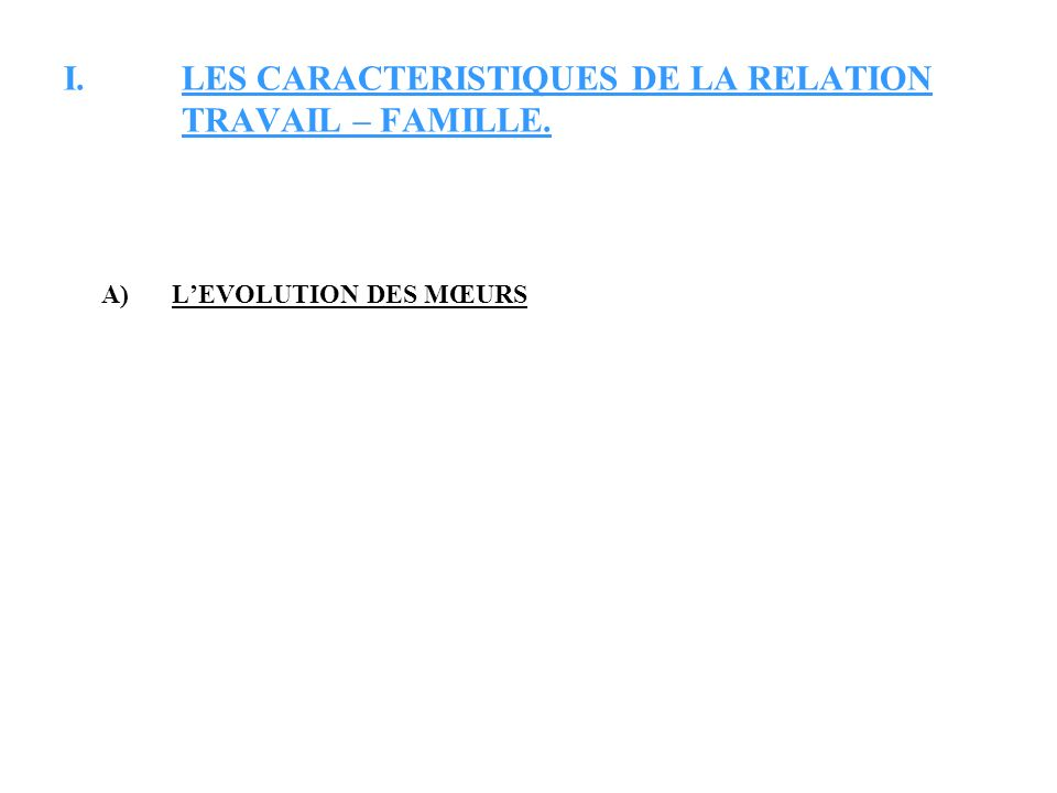 LES CARACTERISTIQUES DE LA RELATION TRAVAIL – FAMILLE.