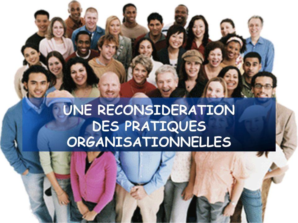 UNE RECONSIDERATION DES PRATIQUES ORGANISATIONNELLES