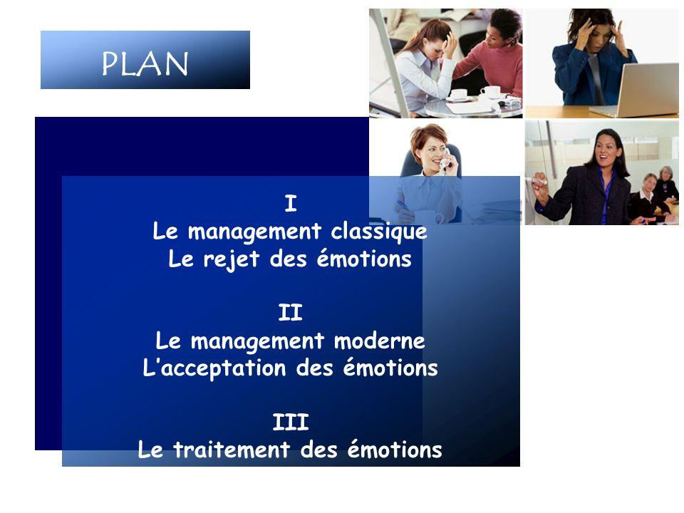 PLAN I Le management classique Le rejet des émotions II