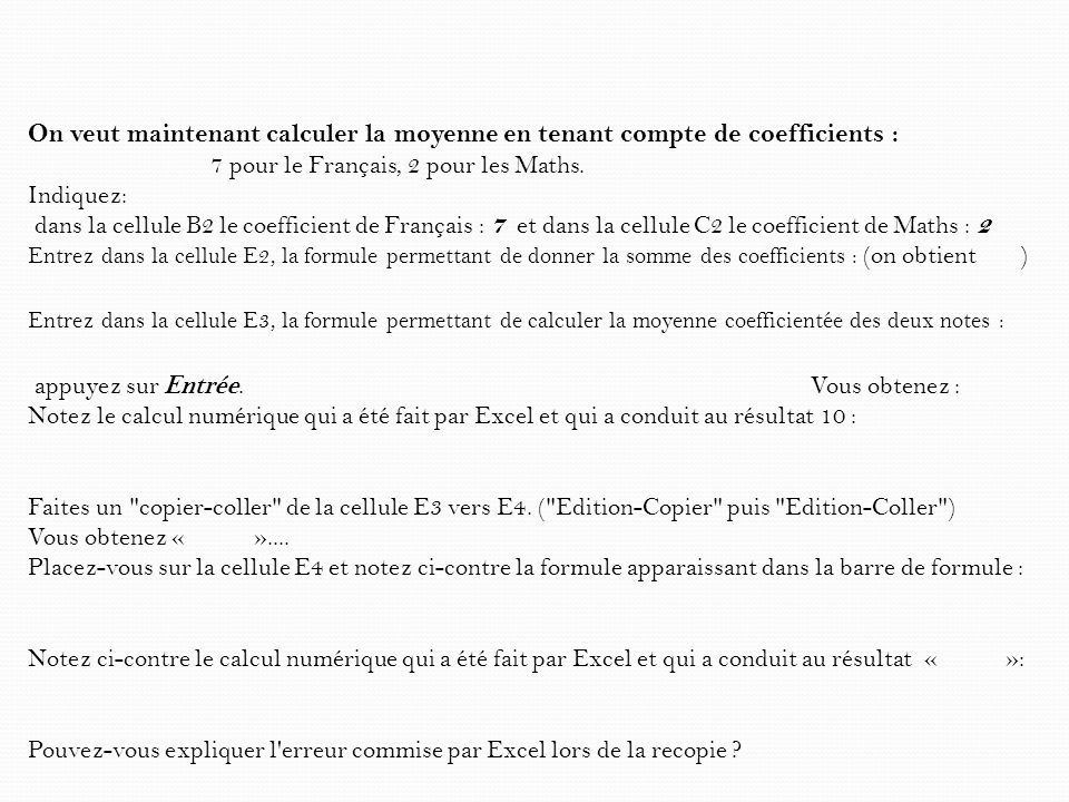 On veut maintenant calculer la moyenne en tenant compte de coefficients :
