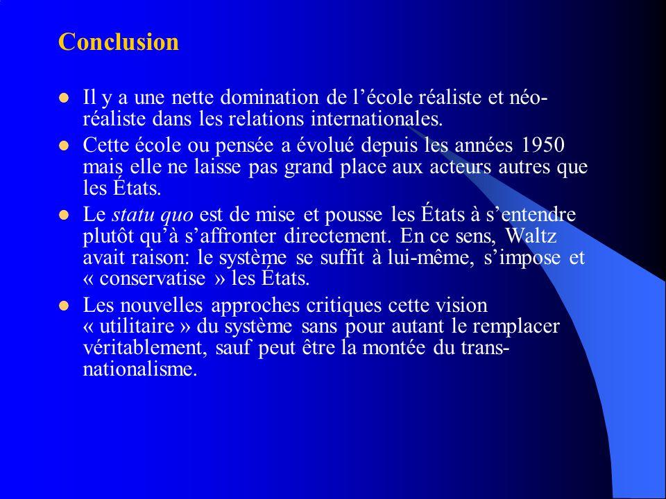 Conclusion Il y a une nette domination de l'école réaliste et néo-réaliste dans les relations internationales.