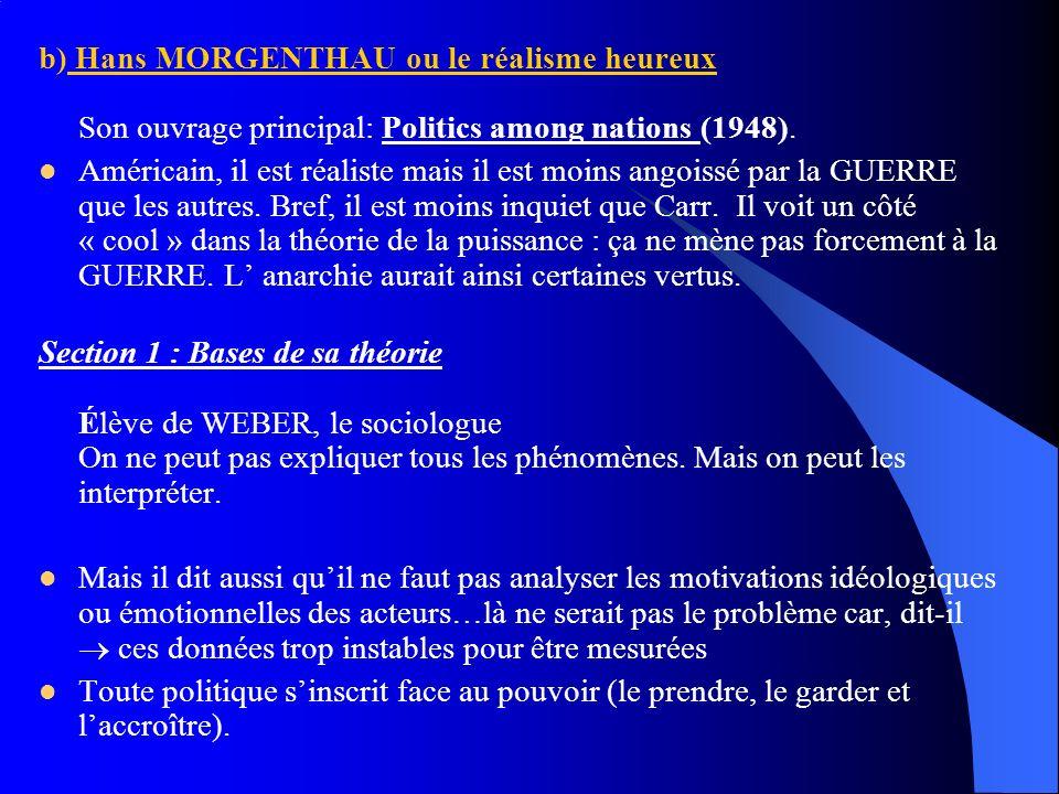 b) Hans MORGENTHAU ou le réalisme heureux Son ouvrage principal: Politics among nations (1948).