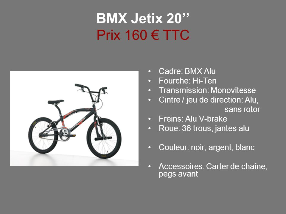 BMX Jetix 20'' Prix 160 € TTC Cadre: BMX Alu Fourche: Hi-Ten