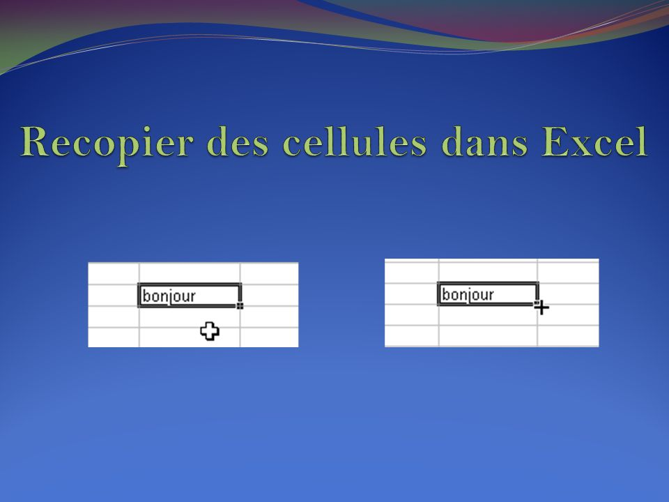 Recopier des cellules dans Excel