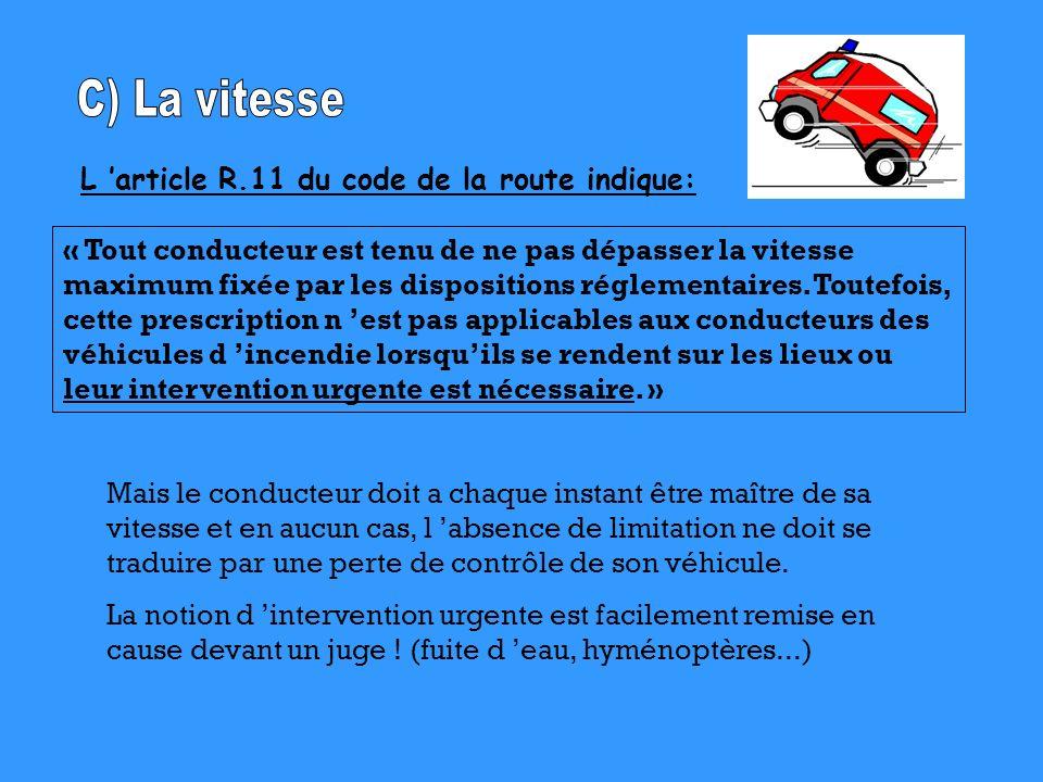 C) La vitesse L 'article R.11 du code de la route indique: