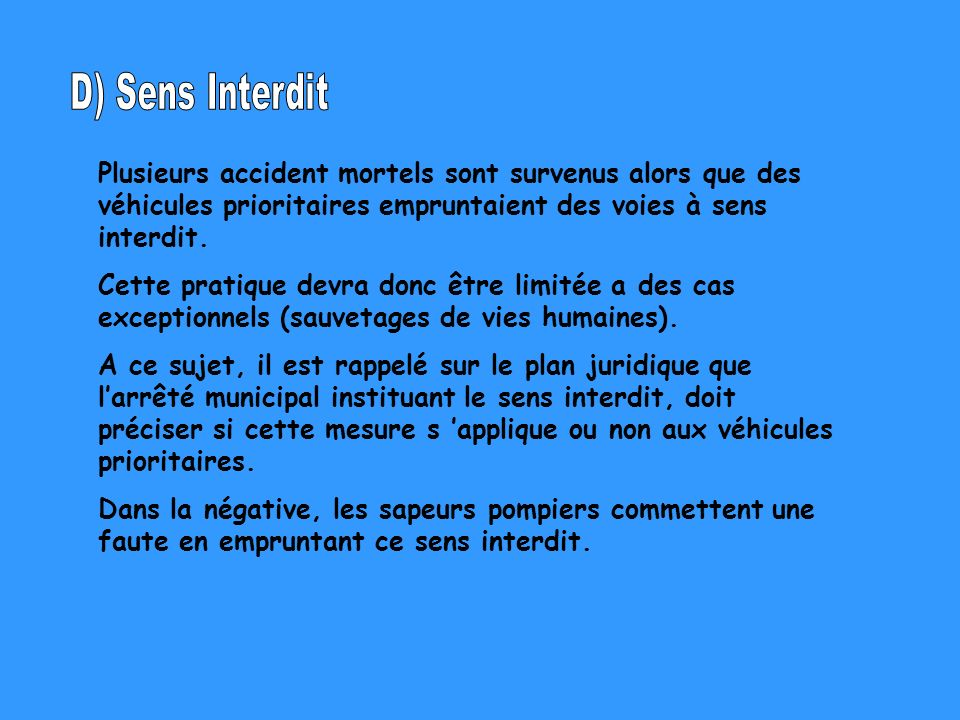 D) Sens Interdit Plusieurs accident mortels sont survenus alors que des véhicules prioritaires empruntaient des voies à sens interdit.