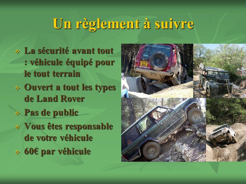 Un règlement à suivre La sécurité avant tout : véhicule équipé pour le tout terrain. Ouvert a tout les types de Land Rover.