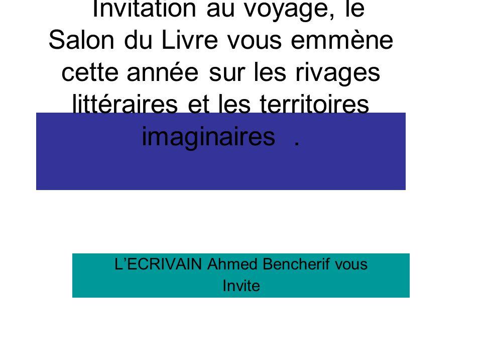 L'ECRIVAIN Ahmed Bencherif vous Invite