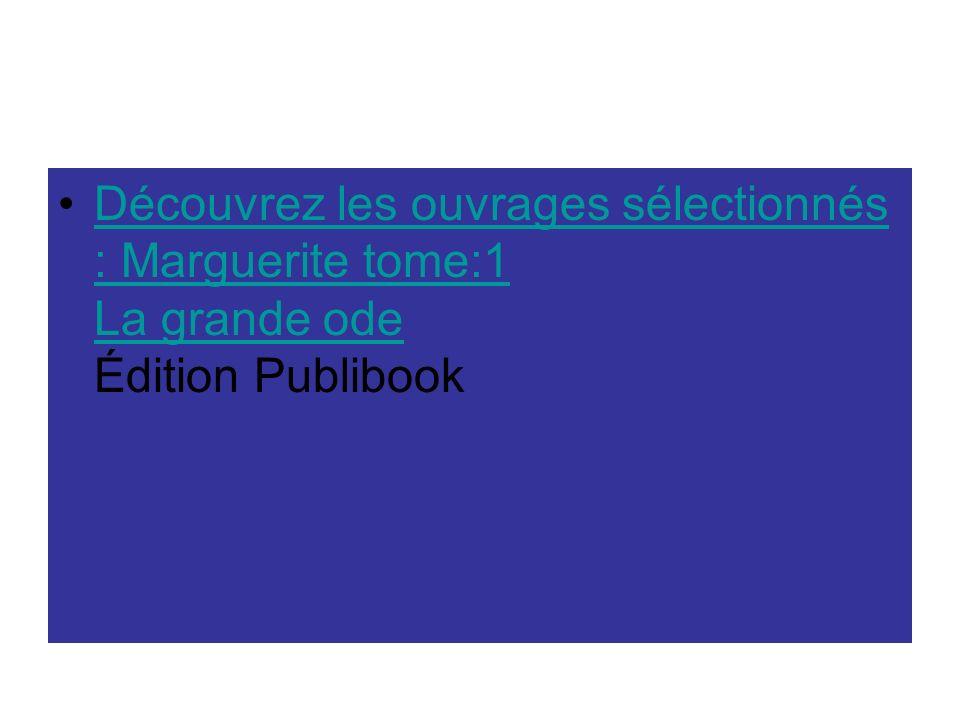 Découvrez les ouvrages sélectionnés : Marguerite tome:1 La grande ode Édition Publibook