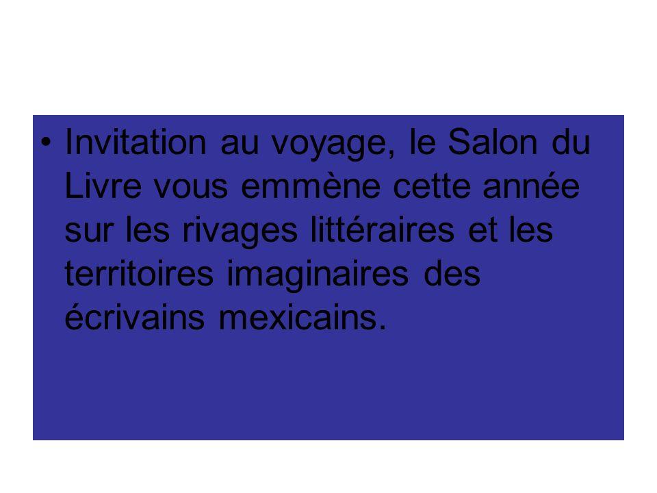 Invitation au voyage, le Salon du Livre vous emmène cette année sur les rivages littéraires et les territoires imaginaires des écrivains mexicains.