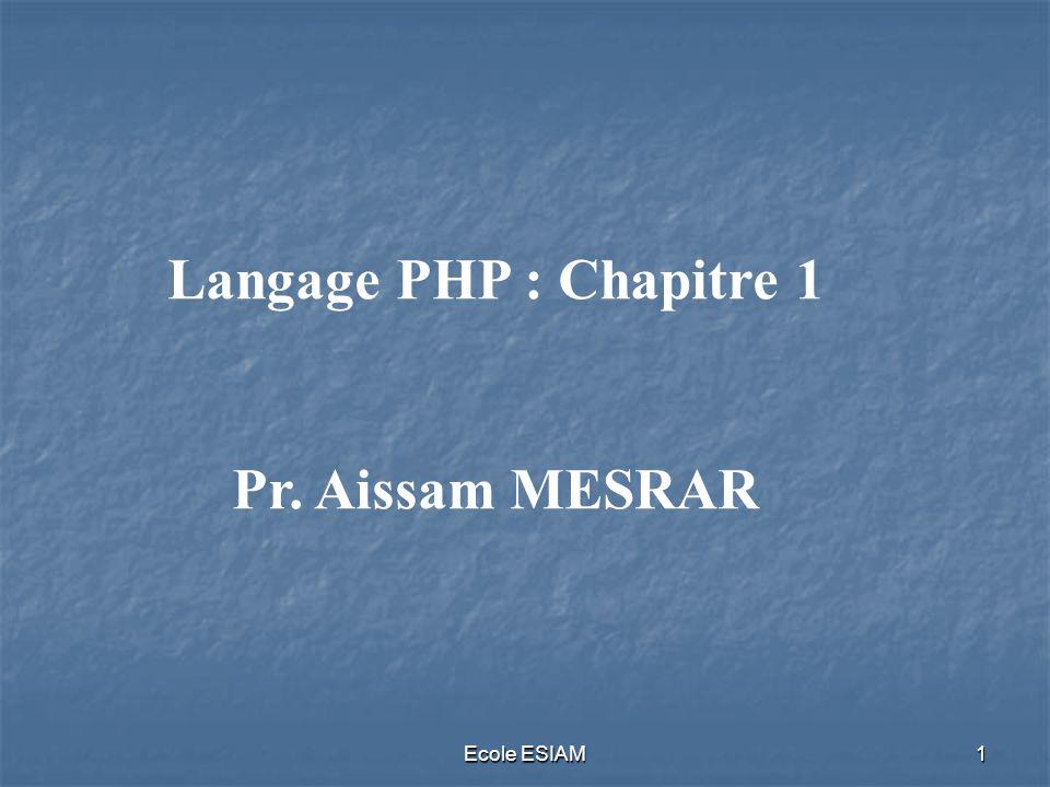 Langage PHP : Chapitre 1 Pr. Aissam MESRAR Ecole ESIAM