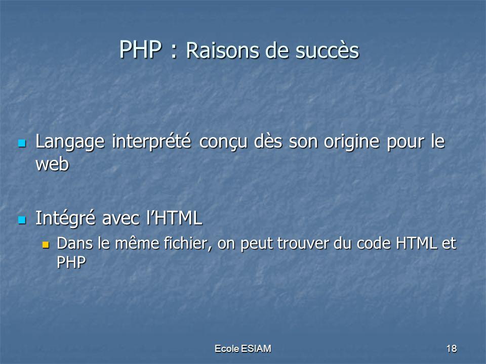PHP : Raisons de succès Langage interprété conçu dès son origine pour le web. Intégré avec l'HTML.