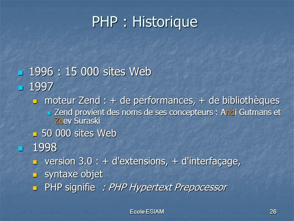 PHP : Historique 1996 : 15 000 sites Web 1997 1998