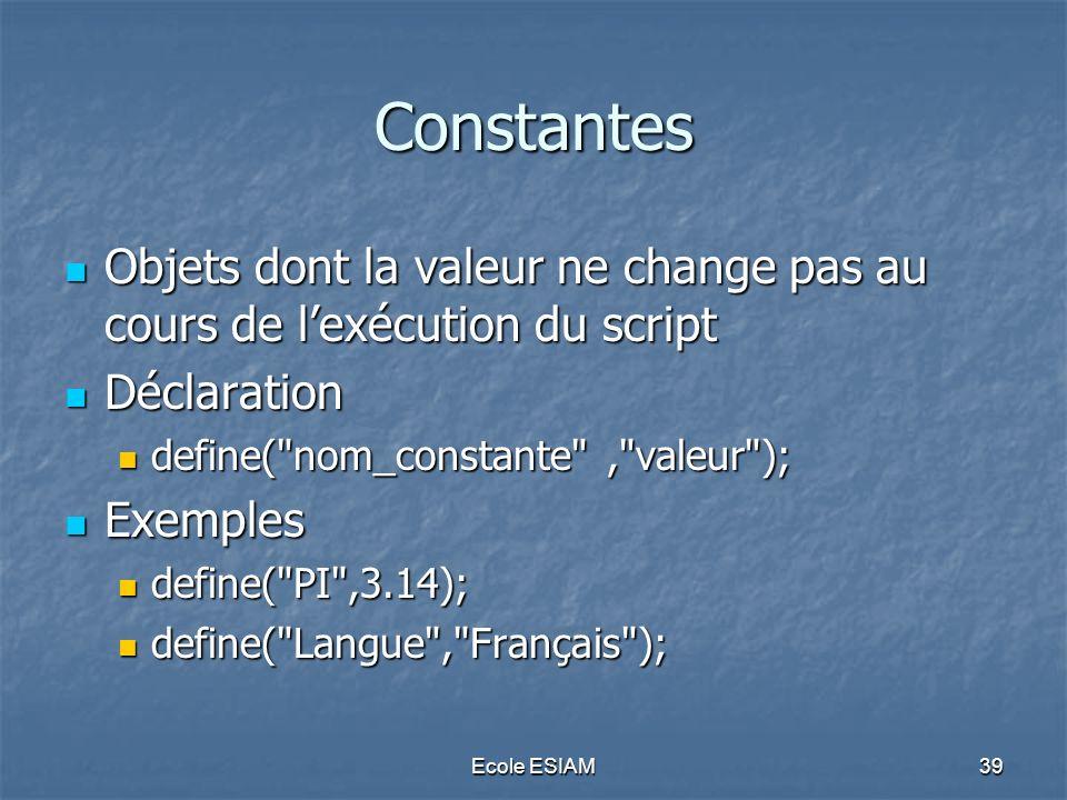 Constantes Objets dont la valeur ne change pas au cours de l'exécution du script. Déclaration. define( nom_constante , valeur );