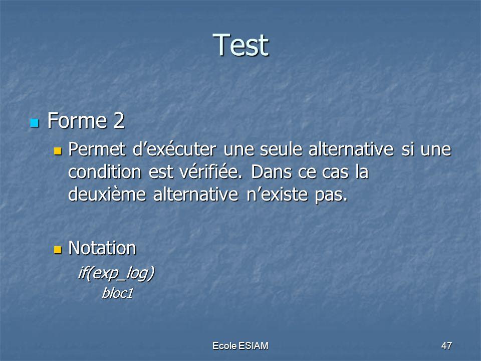 Test Forme 2. Permet d'exécuter une seule alternative si une condition est vérifiée. Dans ce cas la deuxième alternative n'existe pas.