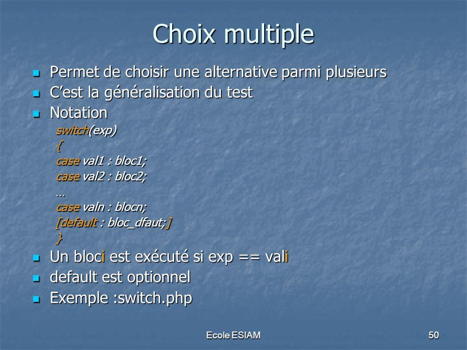 Choix multiple Permet de choisir une alternative parmi plusieurs