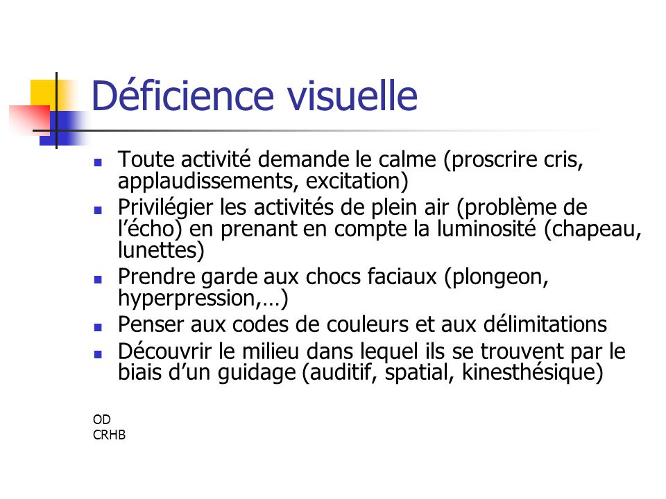 Déficience visuelle Toute activité demande le calme (proscrire cris, applaudissements, excitation)