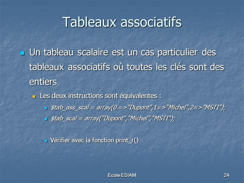 Tableaux associatifs Un tableau scalaire est un cas particulier des tableaux associatifs où toutes les clés sont des entiers.