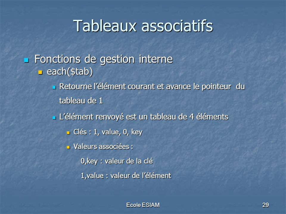Tableaux associatifs Fonctions de gestion interne each($tab)