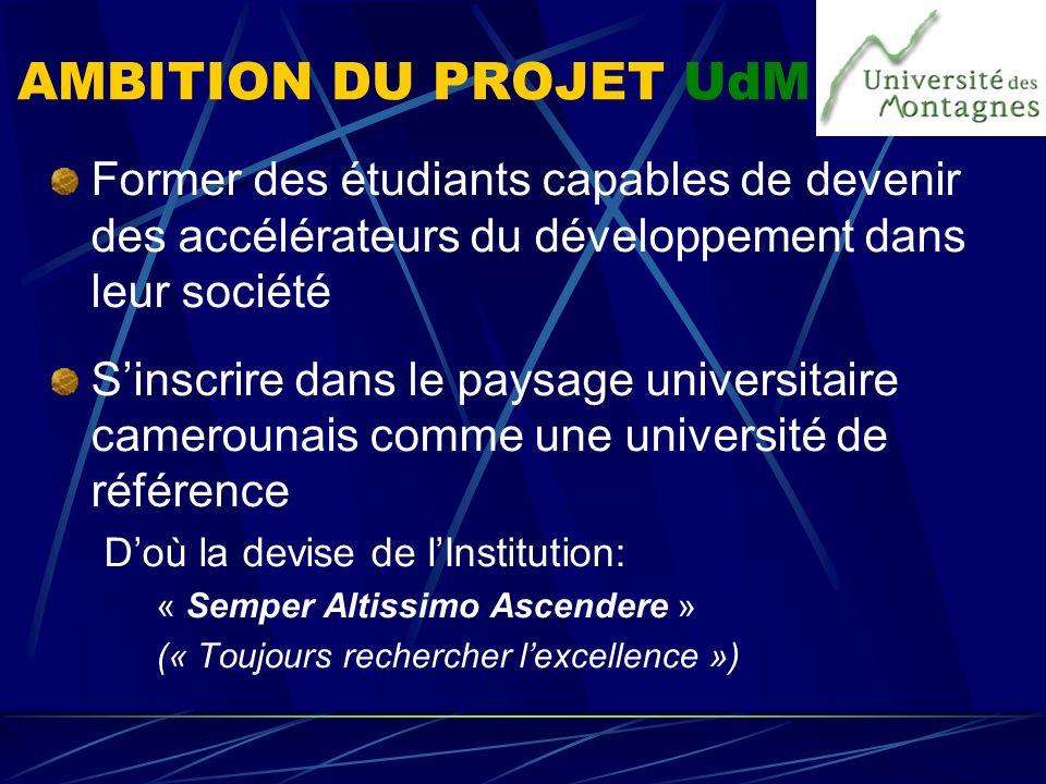 AMBITION DU PROJET UdM Former des étudiants capables de devenir des accélérateurs du développement dans leur société.