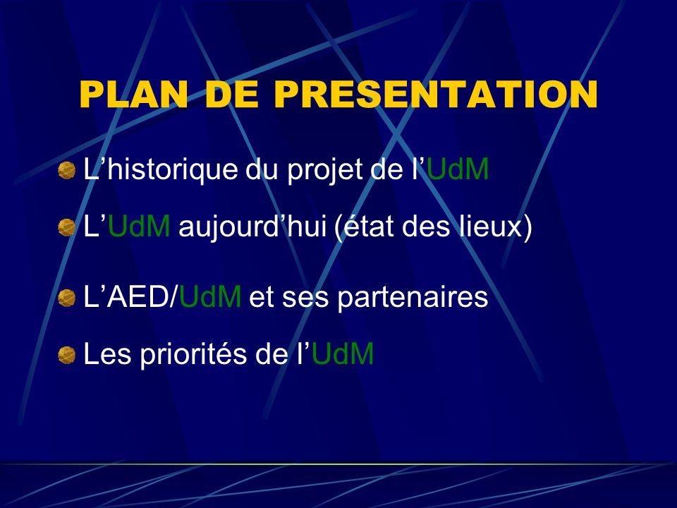 PLAN DE PRESENTATION L'historique du projet de l'UdM