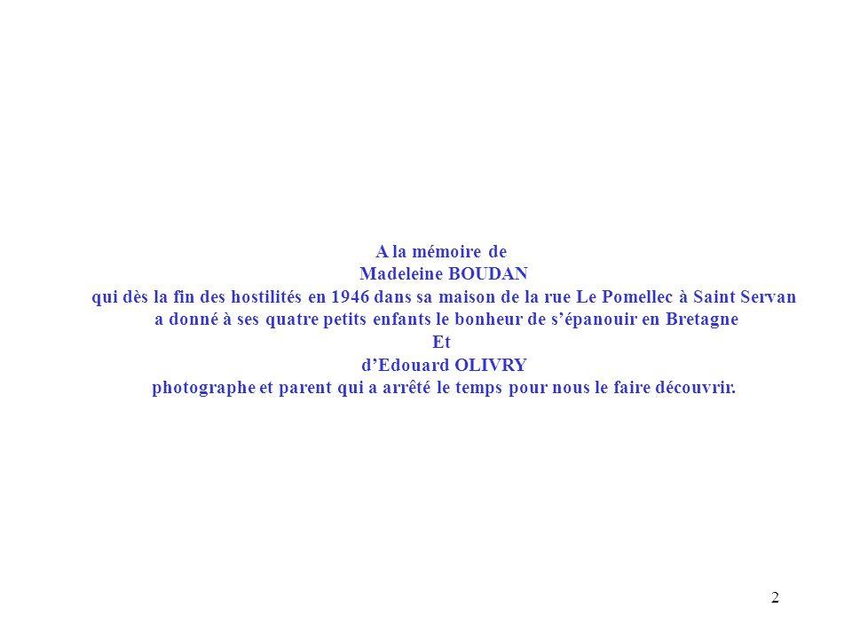 A la mémoire deMadeleine BOUDAN. qui dès la fin des hostilités en 1946 dans sa maison de la rue Le Pomellec à Saint Servan.